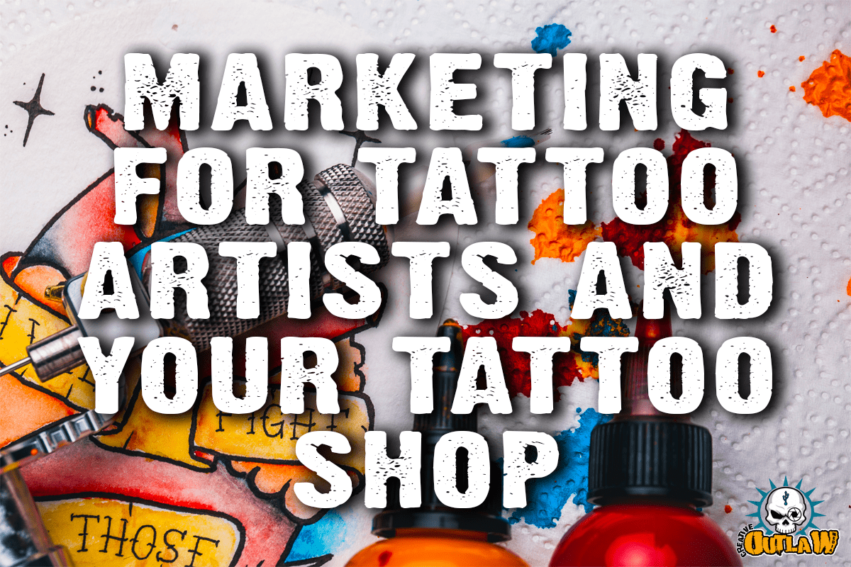 tattoo, tattoo artist, tattooing, marketing, tattoo business, tattoo shop, marketing for tattoo artists